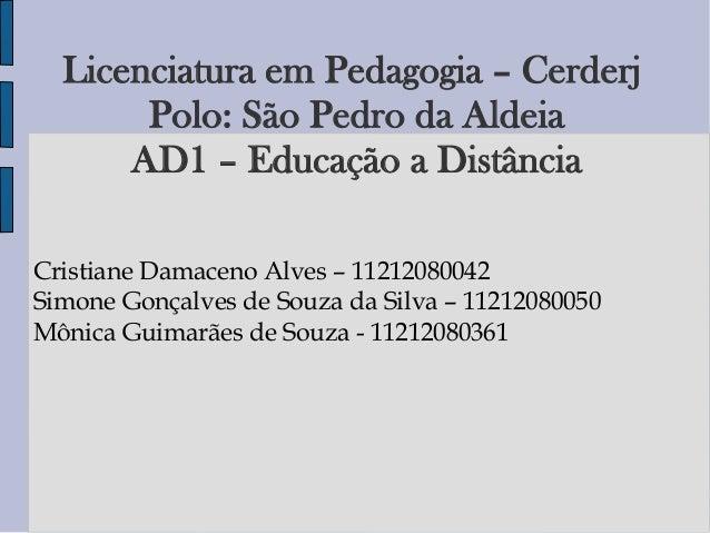 Licenciatura em Pedagogia – Cerderj Polo: São Pedro da Aldeia AD1 – Educação a Distância Cristiane Damaceno Alves – 112120...