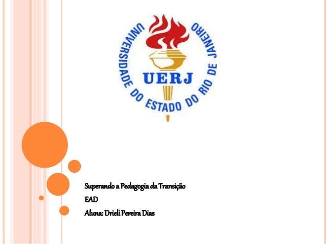 Superandoa Pedagogiada Transição EAD Aluna: DrieliPereiraDias