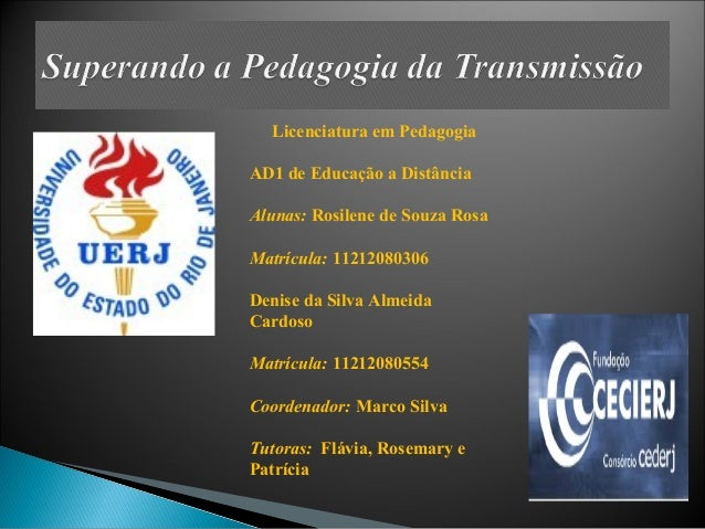 Licenciatura em Pedagogia AD1 de Educação a Distância Alunas: Rosilene de Souza Rosa Matrícula: 11212080306 Denise da Silv...