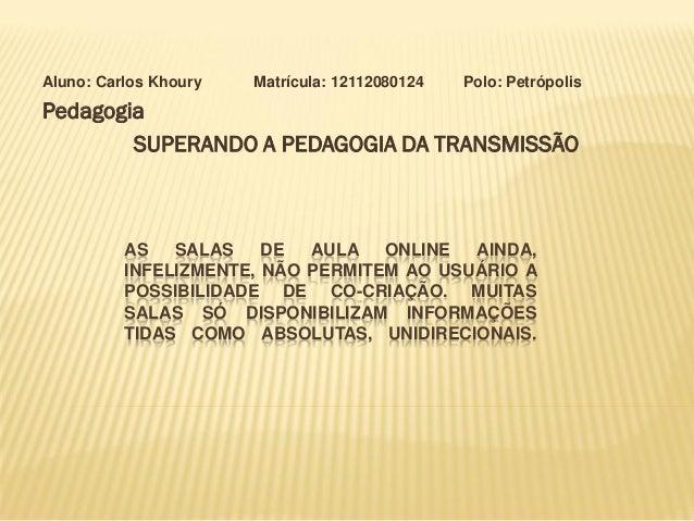 AS SALAS DE AULA ONLINE AINDA, INFELIZMENTE, NÃO PERMITEM AO USUÁRIO A POSSIBILIDADE DE CO-CRIAÇÃO. MUITAS SALAS SÓ DISPON...