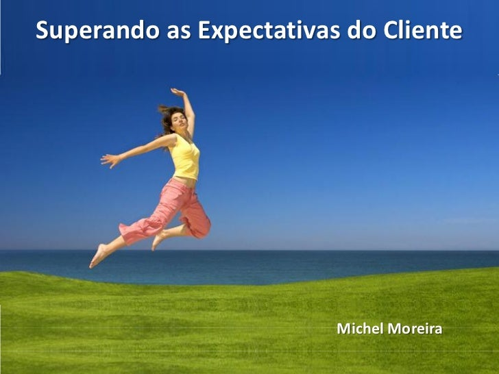 Superando as Expectativas do Cliente                              Michel Moreira