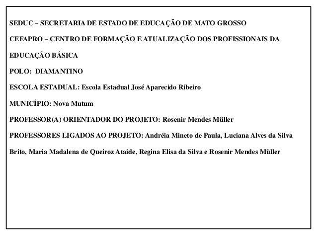 Etapa Regional - Local – Cefapro de Diamantino - Data – 06/11/201 - Período – Dia todo • Apresentação de banner para expos...