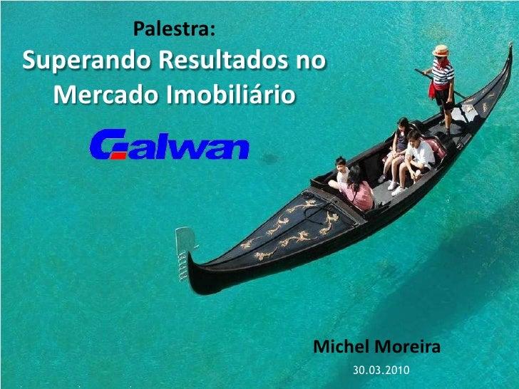 Palestra:Superando Resultados noMercado Imobiliário<br />Michel Moreira<br />30.03.2010<br />