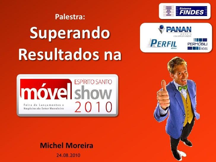 Palestra:   Superando Resultados na      Michel Moreira       24.08.2010