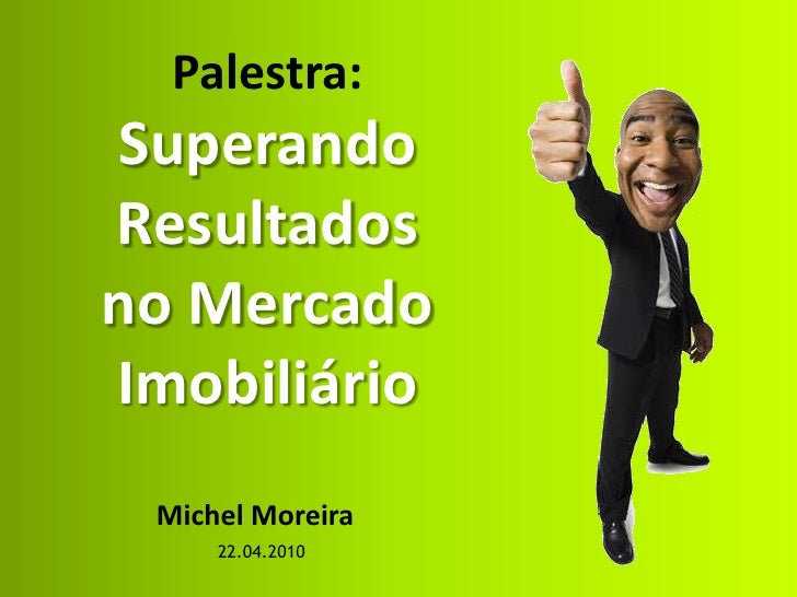 Palestra: Superando Resultados no Mercado Imobiliário  Michel Moreira      22.04.2010