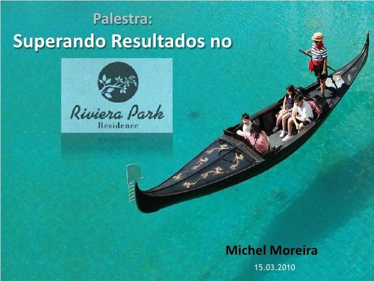 Palestra: Superando Resultados no                           Michel Moreira                           15.03.2010