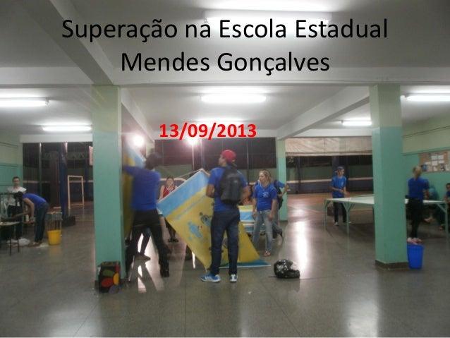 Superação na Escola Estadual Mendes Gonçalves 13/09/2013