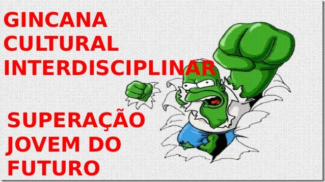 GINCANA CULTURAL INTERDISCIPLINAR SUPERAÇÃO JOVEM DO FUTURO