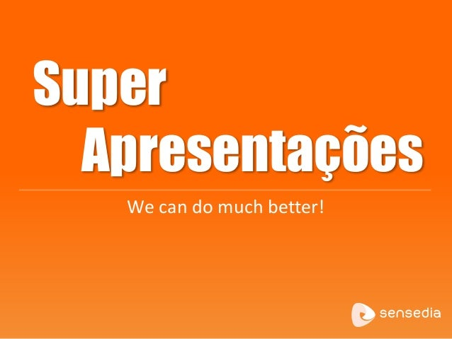 Super Apresentações We can do much better!
