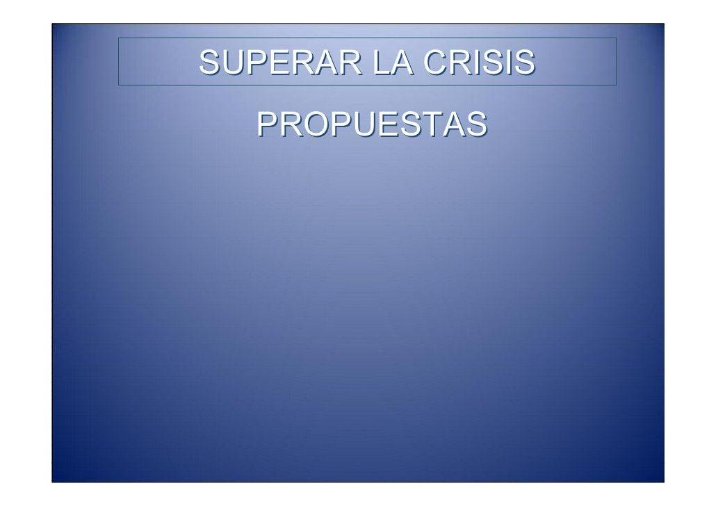 SUPERAR LA CRISIS              PROPUESTAS •Después de años de bonanza (hay profesionales que no saben lo que es una crisis...