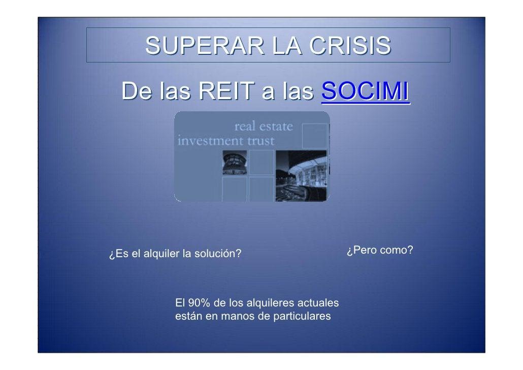 SUPERAR LA CRISIS   De las REIT a las SOCIMI               COMUNIDADES        Alquiler con derecho a Compra               ...