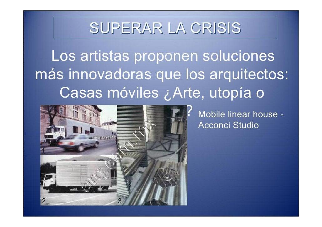 SUPERAR LA CRISIS  Los artistas proponen soluciones más innovadoras que los arquitectos:   Casas móviles ¿Arte, utopía o  ...