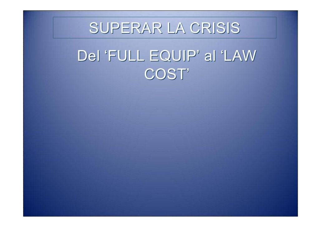 SUPERAR LA CRISIS Del 'FULL EQUIP' al 'LAW          COST'