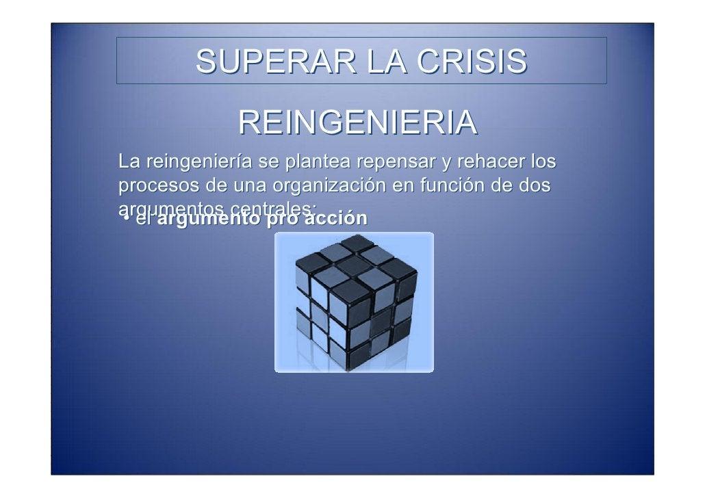 SUPERAR LA CRISIS              REINGENIERIA La reingeniería se plantea repensar y rehacer los procesos de una organización...