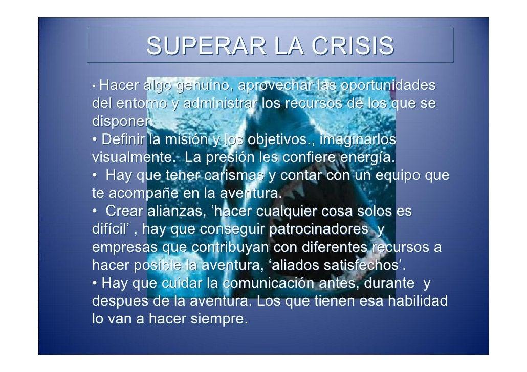 SUPERAR LA CRISIS •Hacer algo genuino, aprovechar las oportunidades del entorno y administrar los recursos de los que se d...