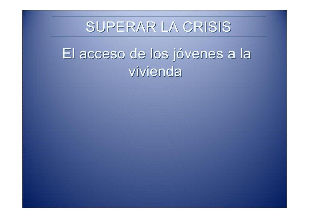 SUPERAR LA CRISIS       El acceso de los jóvenes a la                      vivienda 1º   Autonomía personal
