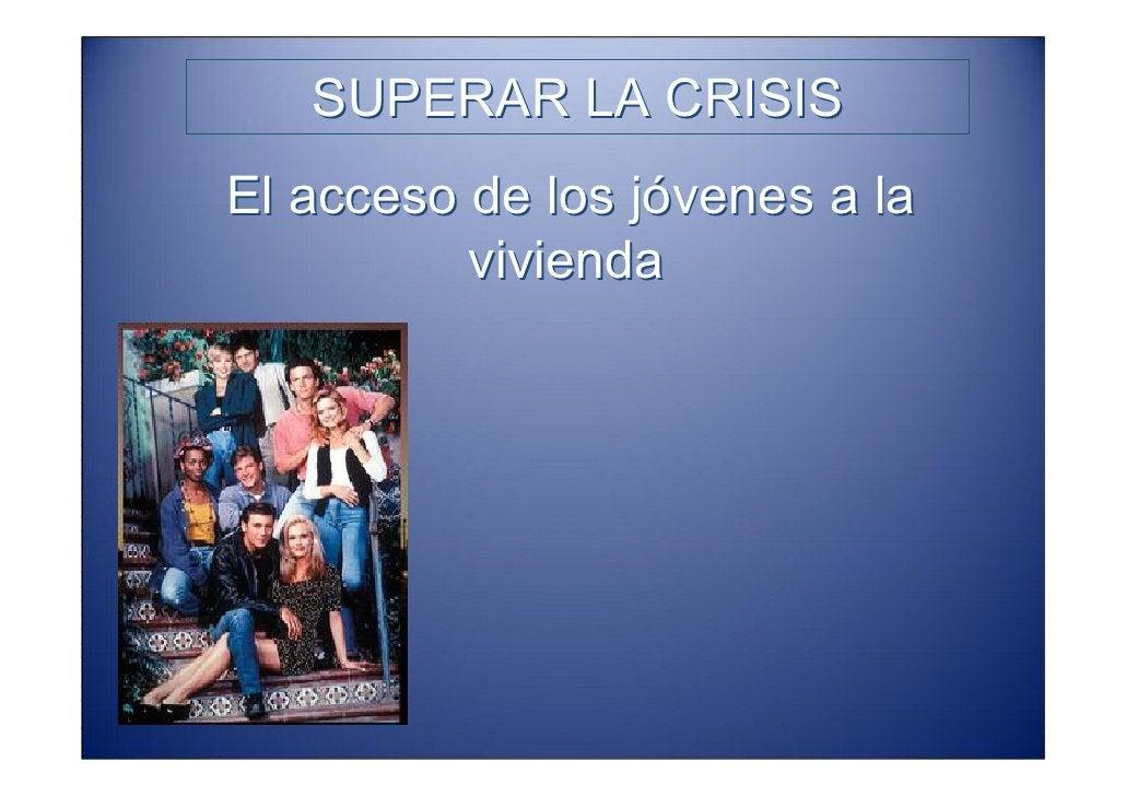 SUPERAR LA CRISIS       El acceso de los jóvenes a la                      vivienda 2º Inserción adulta 1º   Autonomía per...