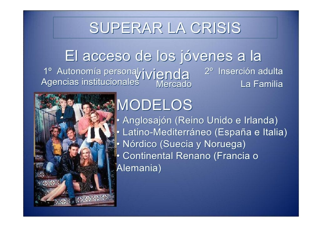 SUPERAR LA CRISIS     El acceso de los jóvenes a la                        vivienda 2º Inserción adulta 1º Autonomía perso...