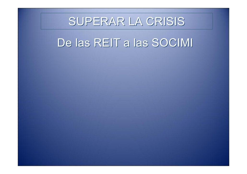 SUPERAR LA CRISIS   De las REIT a las SOCIMI     ¿Es el alquiler la solución?