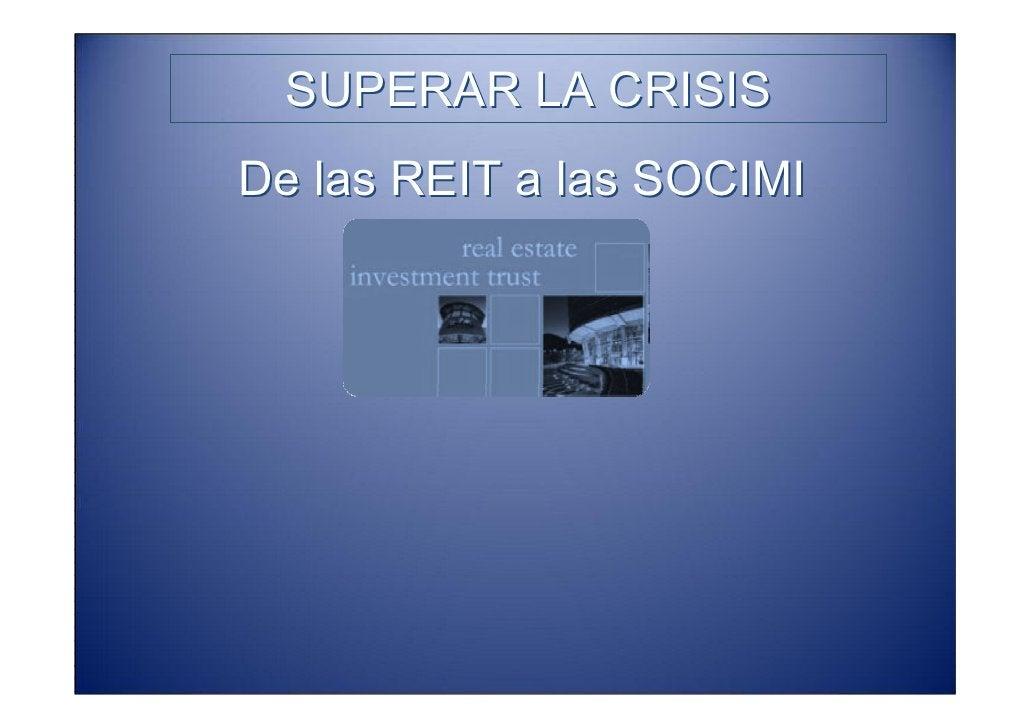 SUPERAR LA CRISIS   De las REIT a las SOCIMI                                    ¿Pero como? ¿Es el alquiler la solución?
