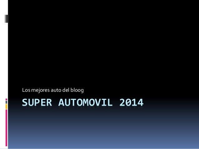 SUPER AUTOMOVIL 2014 Los mejores auto del bloog