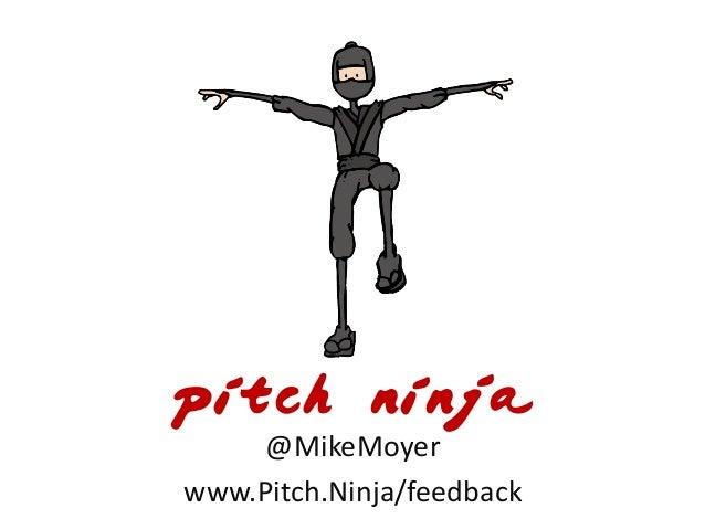 pitch ninja @MikeMoyer www.Pitch.Ninja/feedback