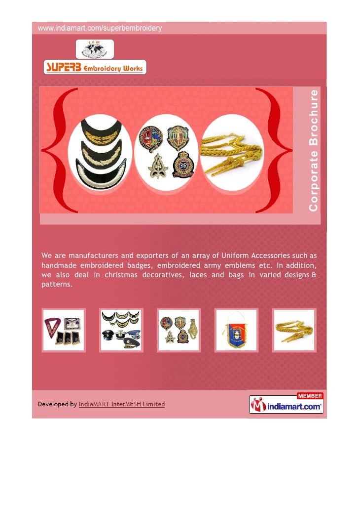 We are manufacturers and exporters of an array of Uniform Accessories such ashandmade embroidered badges, embroidered army...