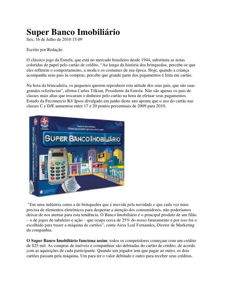Super Banco ImobiliárioSex, 16 de Julho de 2010 15:09Escrito por RedaçãoO clássico jogo da Estrela, que está no mercado br...