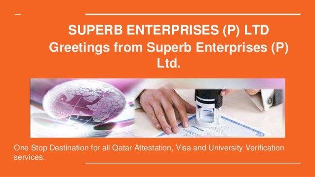 SUPERB ENTERPRISES (P) LTD Greetings from Superb Enterprises (P) Ltd. One Stop Destination for all Qatar Attestation, Visa...