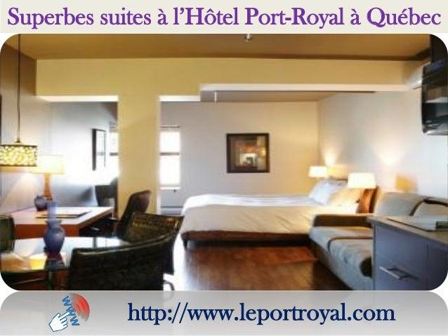Superbes suites à l'Hôtel Port-Royal à Québec http://www.leportroyal.com