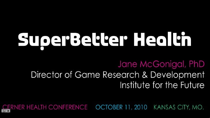 SuperBetter Health<br />Jane McGonigal, PhD<br />Director of Game Research & Development<br />Institute for the Future<br ...