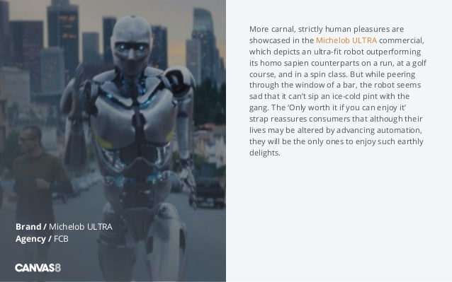 More carnal, strictly human pleasures are showcased in the Michelob ULTRA commercial, which depicts an ultra-fit robot out...