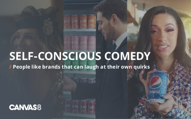 SELF-CONSCIOUS COMEDY / People like brands that can laugh at their own quirks