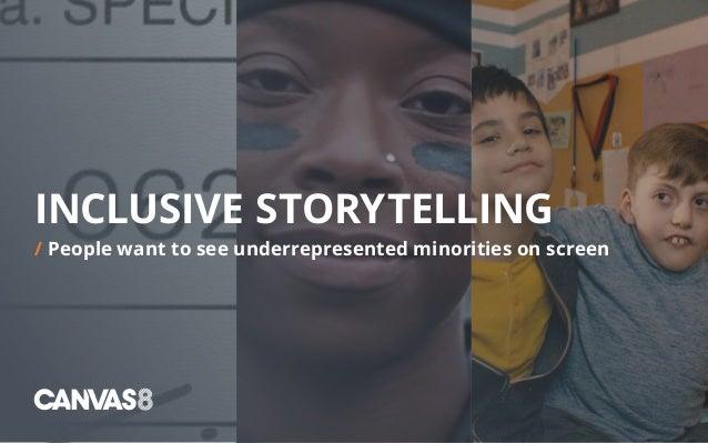 INCLUSIVE STORYTELLING / People want to see underrepresented minorities on screen