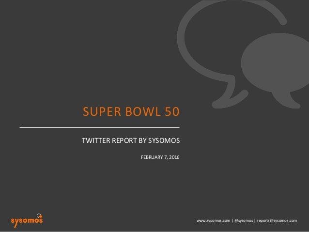 www.sysomos.com  |  @sysomos  |  reports@sysomos.com   TWITTER  REPORT  BY  SYSOMOS   FEBRUARY  7,  ...