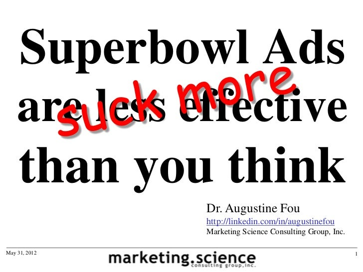Superbowl Ads    are less effective    than you think               Dr. Augustine Fou               http://linkedin.com/in...