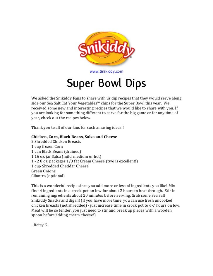 www.Snikiddy.com                    Super Bowl DipsWe asked the Snikiddy Fans to share with us dip recipes that they would...