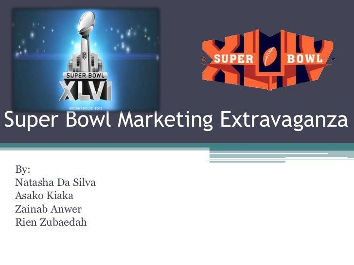 Super Bowl Marketing Extravaganza By: Natasha Da Silva Asako Kiaka Zainab Anwer Rien Zubaedah