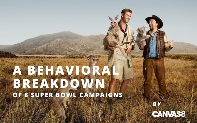 BY A BEHAVIORAL BREAKDOWN OF 8 SUPER BOWL CAMPAIGNS