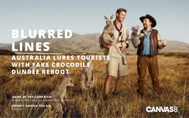 BLURRED LINES AUSTR ALIA LURES TOURISTS WITH FAKE CROCODILE DUNDEE REBOOT NAME OF THE CAMPAIGN: DUNDEE: THE SON OF A LEGEN...