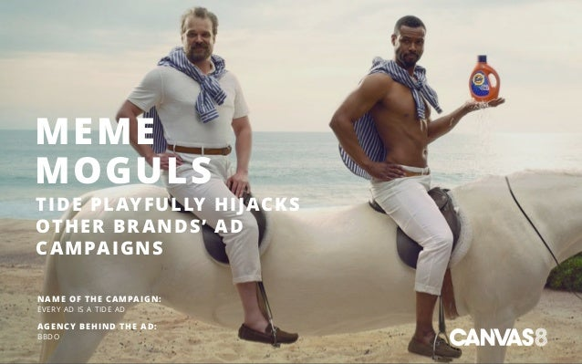 MEME MOGULS TIDE PLAYFULLY HIJACKS OTHER BR ANDS' AD CAMPAIGNS NAME OF THE CAMPAIGN: EVERY AD IS A TIDE AD AGENCY BEHIND T...