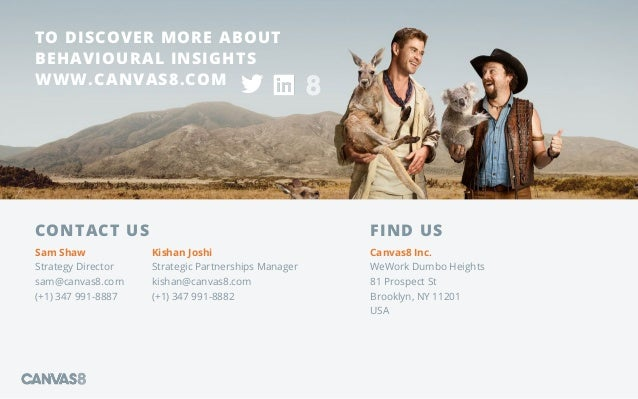 Canvas8 Inc. WeWork Dumbo Heights 81 Prospect St Brooklyn, NY 11201 USA TO DISCOVER MORE ABOUT BEHAVIOURAL INSIGHTS WWW.CA...