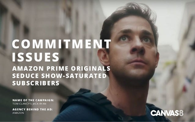 COMMITMENT ISSUES AMAZON PRIME ORIGINALS SEDUCE SHOW-SATURATED SUBSCRIBERS NAME OF THE CAMPAIGN: TOM CLANCY'S JACK RYAN AG...