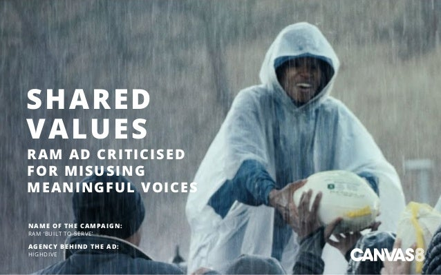 SHARED VALUES RAM AD CRITICISED FOR MISUSING MEANINGFUL VOICES NAME OF THE CAMPAIGN: RAM 'BUILT TO SERVE' AGENCY BEHIND TH...