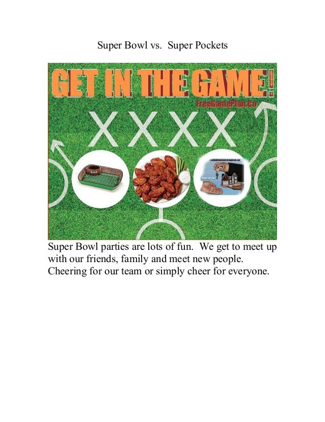 Super Bowl vs. Super Pockets  Super Bowl parties are lots of fun. We get to meet up with our friends, family and meet new ...