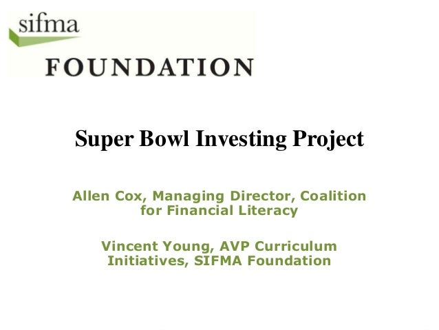 Super Bowl Investing Project Allen Cox, Managing Director, Coalition for Financial Literacy Vincent Young, AVP Curriculum ...