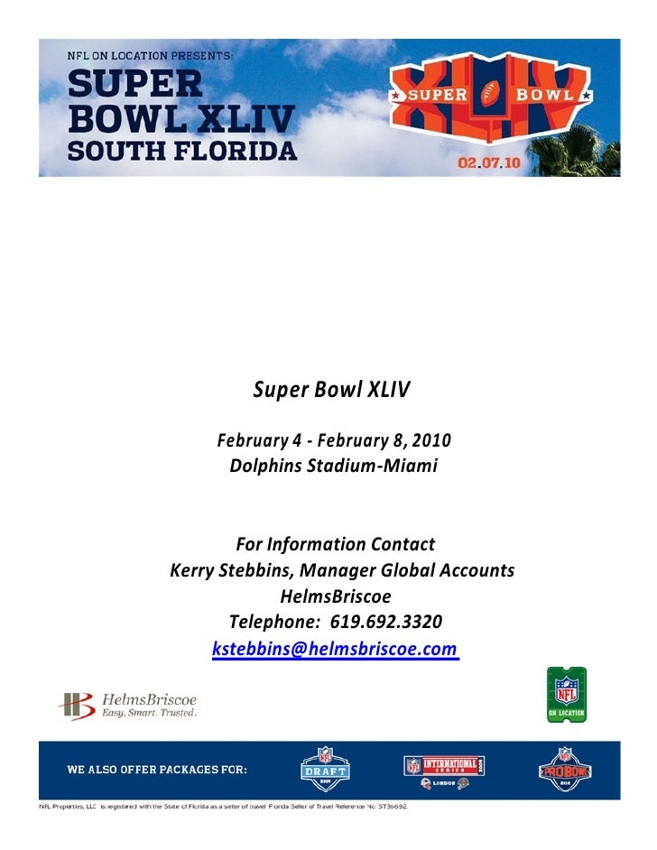Super Bowl XLIV      February 4 - February 8, 2010       Dolphins Stadium-Miami           For Information Contact Kerry St...