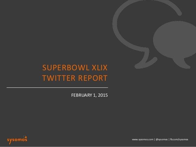 www.sysomos.com | @sysomos | fb.com/sysomos FEBRUARY 1, 2015 SUPERBOWL XLIX TWITTER REPORT