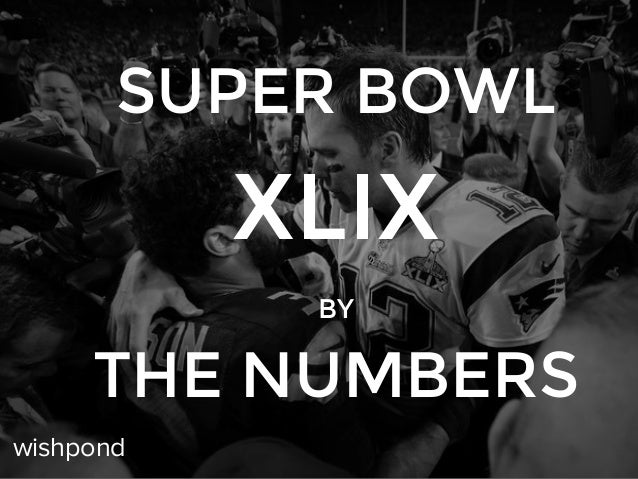 SUPER BOWL XLIX BY THE NUMBERS wishpond