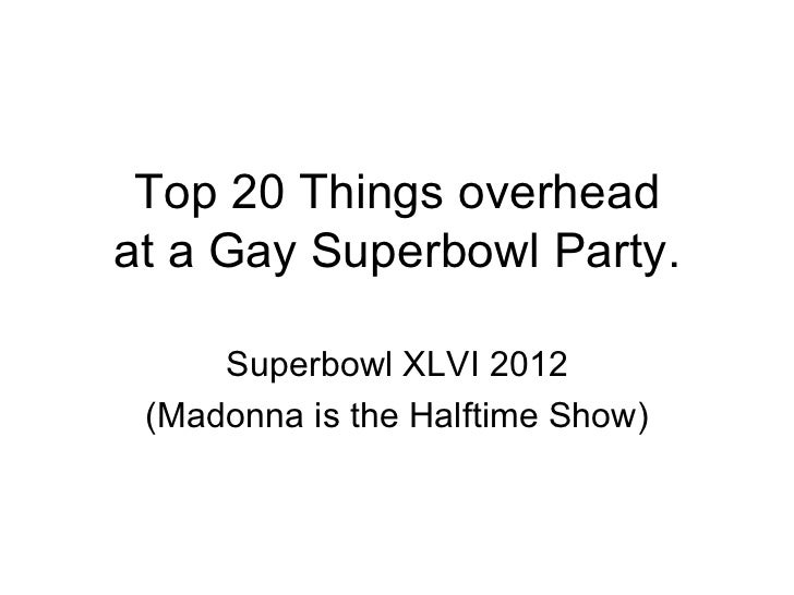 Top 20 Things overhead at a Gay Superbowl Party.  Superbowl XLVI 2012 (Madonna is the Halftime Show)
